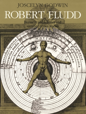 Robert Fludd: Hermetic Philosopher and Surveyor of Two Worlds - Godwin, Joscelyn