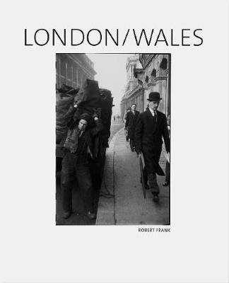 Robert Frank: London/Wales - Frank, Robert (Photographer)