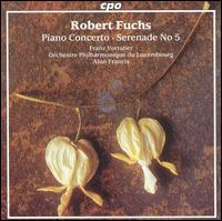 Robert Fuchs: Piano Concerto; Serenade No. 5 - Franz Vorraber (piano); Luxembourg Symphony Orchestra; Alun Francis (conductor)