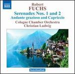 Robert Fuchs: Serenades Nos. 1 & 2; Andante grazioso and Capriccio
