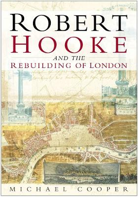 Robert Hooke and the Rebuilding of London - Cooper, Michael