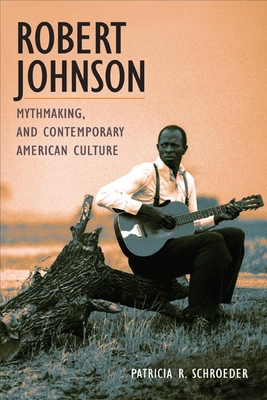 Robert Johnson, Mythmaking, and Contemporary American Culture - Schroeder, Patricia R