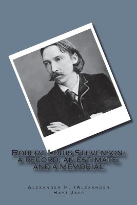 Robert Louis Stevenson: A Record, an Estimate, and a Memorial - Japp, Alexander H (Alexander Hay)