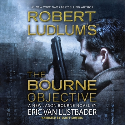 Robert Ludlum S the Bourne Objective - Lustbader, Eric Van, and Sowers, Scott (Read by)