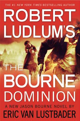 Robert Ludlum's the Bourne Dominion - Ludlum, Robert, and Lustbader, Eric Van, and Van Lustbader, Eric