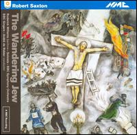 Robert Saxton: The Wandering Jew - Adrian Peacock (vocals); Alison Smart (vocals); Andrew Murgatroyd (vocals); Brindley Sherratt (bass); Charles Gibbs (vocals);...