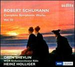 Robert Schumann: Complete Symphonic Works, Vol. III