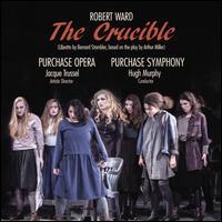 Robert Ward: The Crucible - Alexa Rosenberg (vocals); Bryan Murray (vocals); Cara Collins (vocals); Caroline Homer (vocals); Christopher Jones (vocals);...