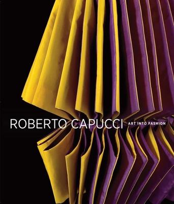 Roberto Capucci: Art into Fashion - Blum, Dilys E.