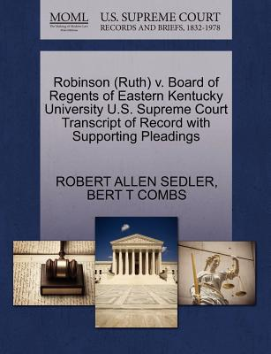 Robinson (Ruth) V. Board of Regents of Eastern Kentucky University U.S. Supreme Court Transcript of Record with Supporting Pleadings - Sedler, Robert Allen, and Combs, Bert T