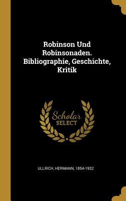 Robinson Und Robinsonaden. Bibliographie, Geschichte, Kritik - Ullrich, Hermann