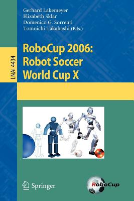 Robocup 2006: Robot Soccer World Cup X - Lakemeyer, Gerhard (Editor), and Sklar, Elizabeth (Editor), and Sorrenti, Domenico G (Editor)