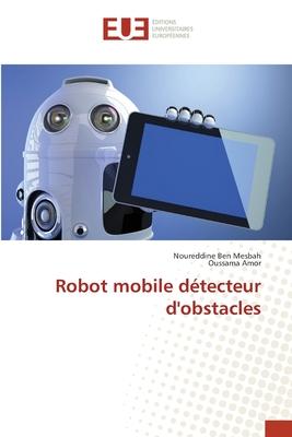 Robot Mobile Detecteur D'Obstacles - Ben Mesbah Noureddine, and Amor Oussama