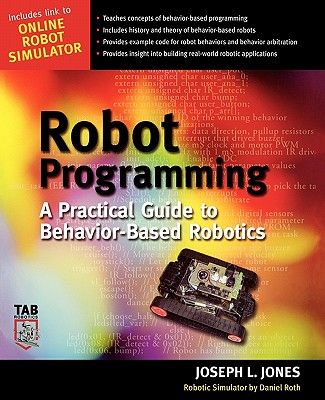Robot Programming: A Practical Guide to Behavior-Based Robotics - Jones, Joseph L, and Roth, Daniel