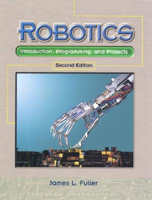Robotics: Introduction, Programming, and Projects - Fuller, James L