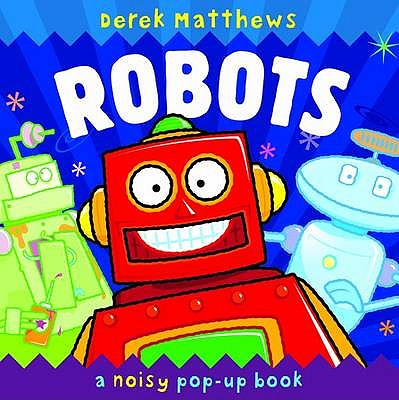 Robots: Noisy Pop-up Book - Hamilton, Libby