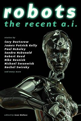 Robots: The Recent A.I. - Doctorow, Cory, and Bear, Elizabeth, and Reed, Robert