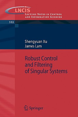 Robust Control and Filtering of Singular Systems - Xu, Shengyuan, and Lam, James