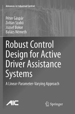 Robust Control Design for Active Driver Assistance Systems: A Linear-Parameter-Varying Approach - Gáspár, Péter, and Szabó, Zoltán, and Bokor, József