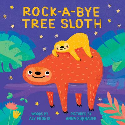 Rock-A-Bye Tree Sloth - Fronis, Aly, and S??bauer, Anna (Illustrator)