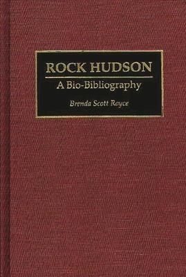 Rock Hudson: A Bio-Bibliography - Royce, Brenda S, and Scott Royce, Brenda