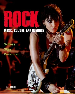 Rock: Music, Culture, and Business - Schloss, Joseph G, and Starr, Larry, and Waterman, Christopher