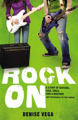 Rock On: A Story of Guitars, Gigs, Girls, and a Brother (Not Necessarily in That Order) - Vega, Denise