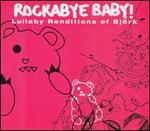 Rockabye Baby! Lullaby Renditions of Björk