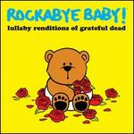 Rockabye Baby! Lullaby Renditions of Grateful Dead