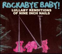 Rockabye Baby! Lullaby Renditions of Nine Inch Nails - Rockabye Baby!