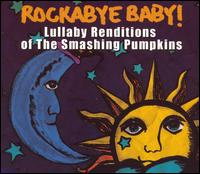 Rockabye Baby! Lullaby Renditions of Smashing Pumpkins - Rockabye Baby!
