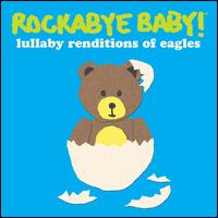 Rockabye Baby! Lullaby Renditions of The Eagles - Rockabye Baby!