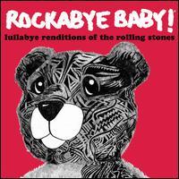 Rockabye Baby! Lullaby Renditions of the Rolling Stones - Rockabye Baby!