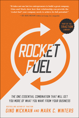 Rocket Fuel: The One Essential Combination That Will Get You More of What You Want from Your Business - Wickman, Gino, and Winters, Mark C