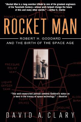 Rocket Man: Robert H. Goddard and the Birth of the Space Age - Clary, David A