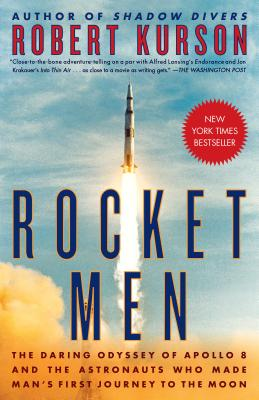 Rocket Men: The Daring Odyssey of Apollo 8 and the Astronauts Who Made Man's First Journey to the Moon - Kurson, Robert