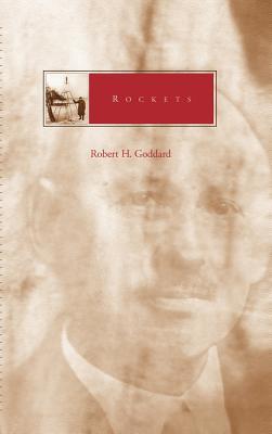 Rockets - Goddard, Robert Hutchings, and R Goddard
