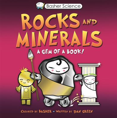 Rocks and Minerals: A Gem of a Book! - Green, Dan, and Basher, Simon (Creator)