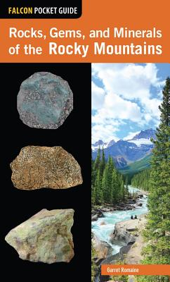 Rocks, Gems, and Minerals of the Rocky Mountains - Romaine, Garret