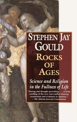 Rocks of Ages: Science and Religion in the Fullness of Life - Gould, Stephen Jay