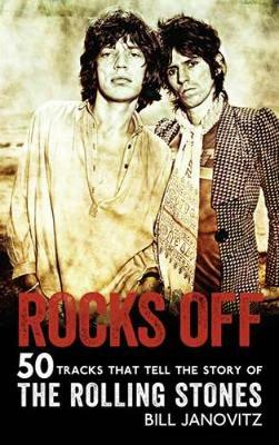 Rocks Off: 50 Tracks That Tell the Story of the Rolling Stones - Janovitz, Bill
