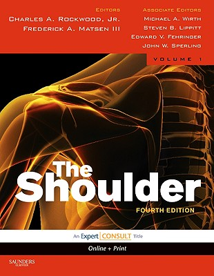 Rockwood and Matsen's the Shoulder: Expert Consult - Online and Print - Rockwood, Charles A, Jr. (Editor), and Matsen, Frederick A (Editor), and Wirth, Michael A (Editor)