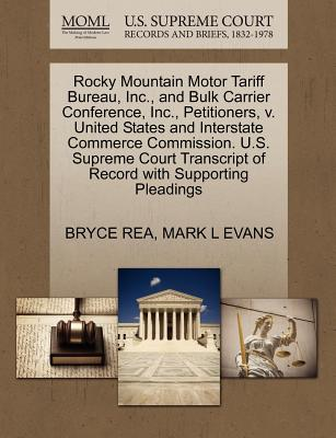 Rocky Mountain Motor Tariff Bureau, Inc., and Bulk Carrier Conference, Inc., Petitioners, V. United States and Interstate Commerce Commission. U.S. Supreme Court Transcript of Record with Supporting Pleadings - Rea, Bryce, and Evans, Mark L