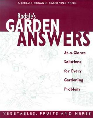 Rodale's Garden Answers Vegetables, Fruits and Herbs: At-A-Glance Solutions for Every Gardening Problem - Bradley, Fern Marshall