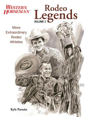 Rodeo Legends, Volume 2: More Extraordinary Rodeo Athletes - Partain, Kyle, and Smith, Fran Devereux (Editor)