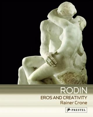 Rodin: Eros and Creativity - Crone, Rainer (Editor)