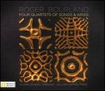 Roger Bourland: Four Quartets of Songs & Arias
