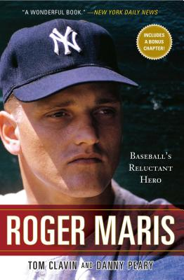 Roger Maris: Baseball's Reluctant Hero - Clavin, Tom