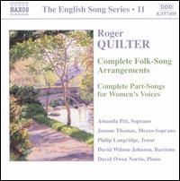 Roger Quilter: Complete Folk-Song Arrangements; Complete Part-Songs for Women's Voices - Amanda Pitt (soprano); David Owen Norris (piano); David Wilson-Johnson (baritone); Joanne Thomas (mezzo-soprano);...
