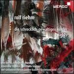 Rolf Riehm: Die Schrecklich-Gewaltigen Kinder; O Daddy